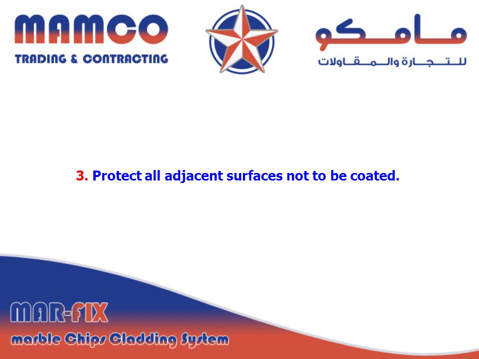3. Protect all adjacent surfaces not to be coated.