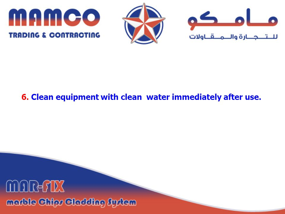 6. Clean equipment with clean water immediately after use.