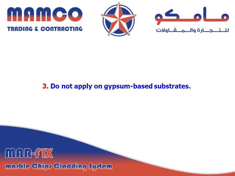 3. Do not apply on gypsum-based substrates.
