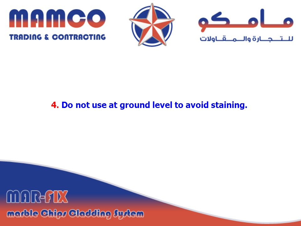4. Do not use at ground level to avoid staining.