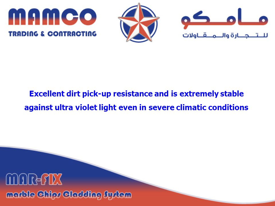 Excellent dirt pick-up resistance and is extremely stable against ultra violet light even in severe climatic conditions