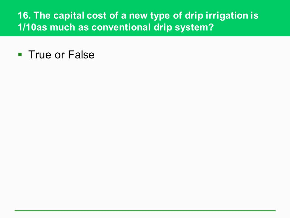 16. The capital cost of a new type of drip irrigation is 1/10as much as conventional drip system