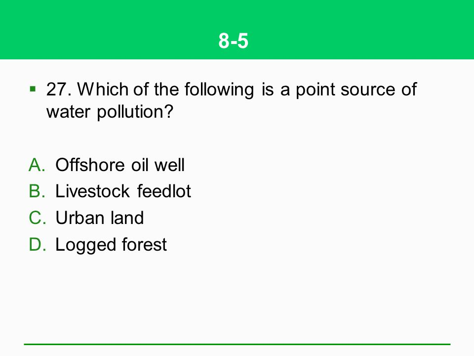 8-5 27. Which of the following is a point source of water pollution
