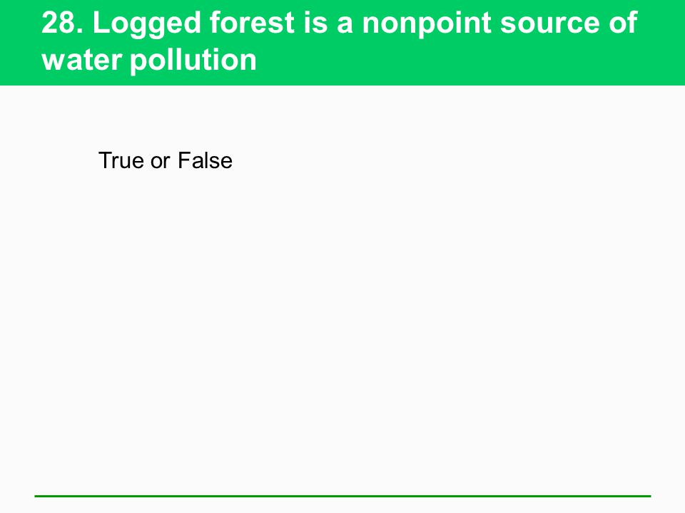 28. Logged forest is a nonpoint source of water pollution