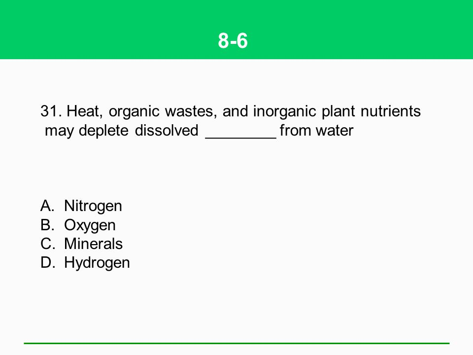 8-6 31. Heat, organic wastes, and inorganic plant nutrients