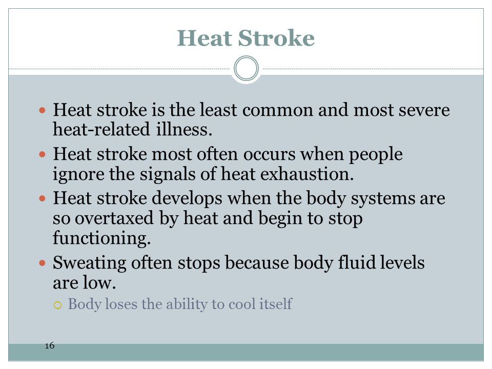 Heat Stroke Heat stroke is the least common and most severe heat-related illness.