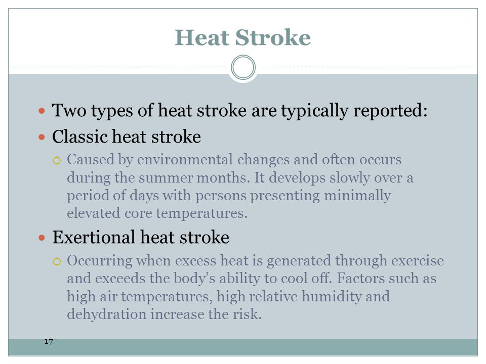 Heat Stroke Two types of heat stroke are typically reported: