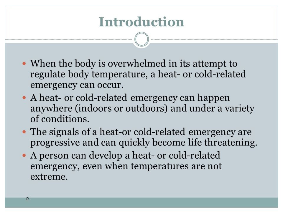 Introduction When the body is overwhelmed in its attempt to regulate body temperature, a heat- or cold-related emergency can occur.