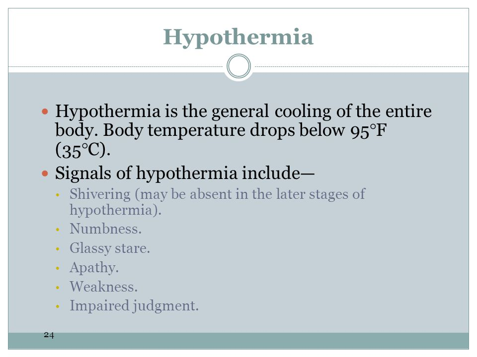 Hypothermia Hypothermia is the general cooling of the entire body. Body temperature drops below 95°F (35°C).