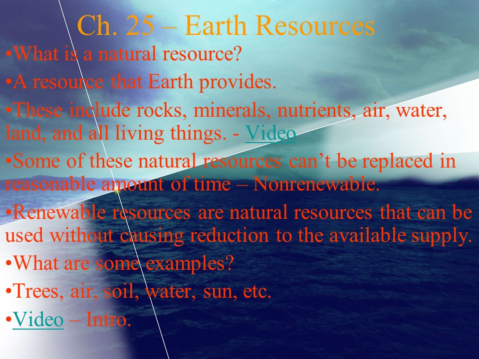 Ch. 25 – Earth Resources What is a natural resource