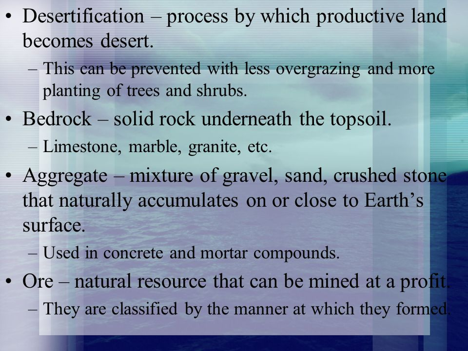 Desertification – process by which productive land becomes desert.