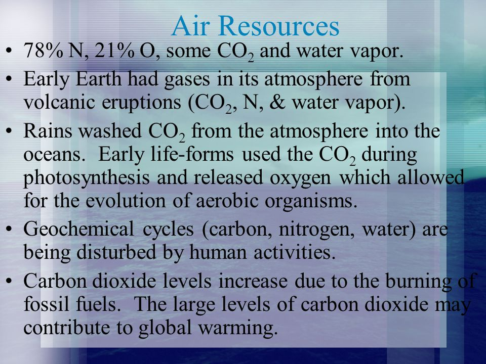 Air Resources 78% N, 21% O, some CO2 and water vapor.