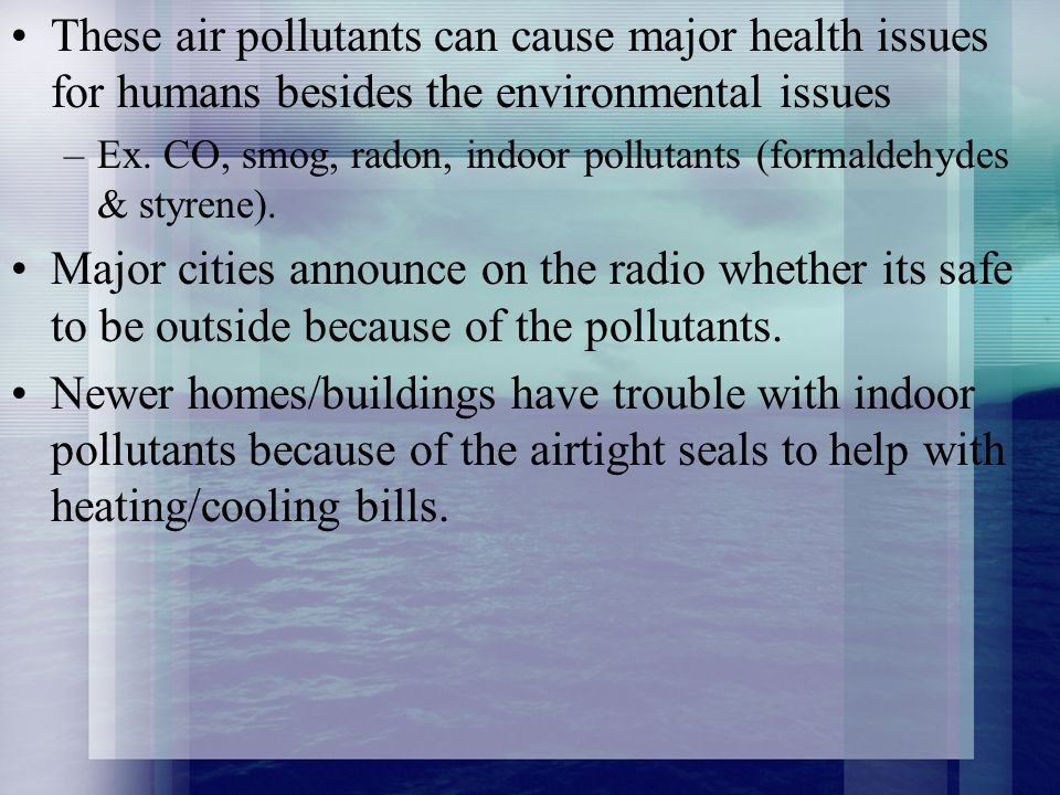 These air pollutants can cause major health issues for humans besides the environmental issues
