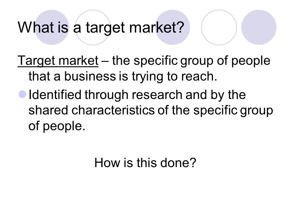 What is a target market Target market – the specific group of people that a business is trying to reach.