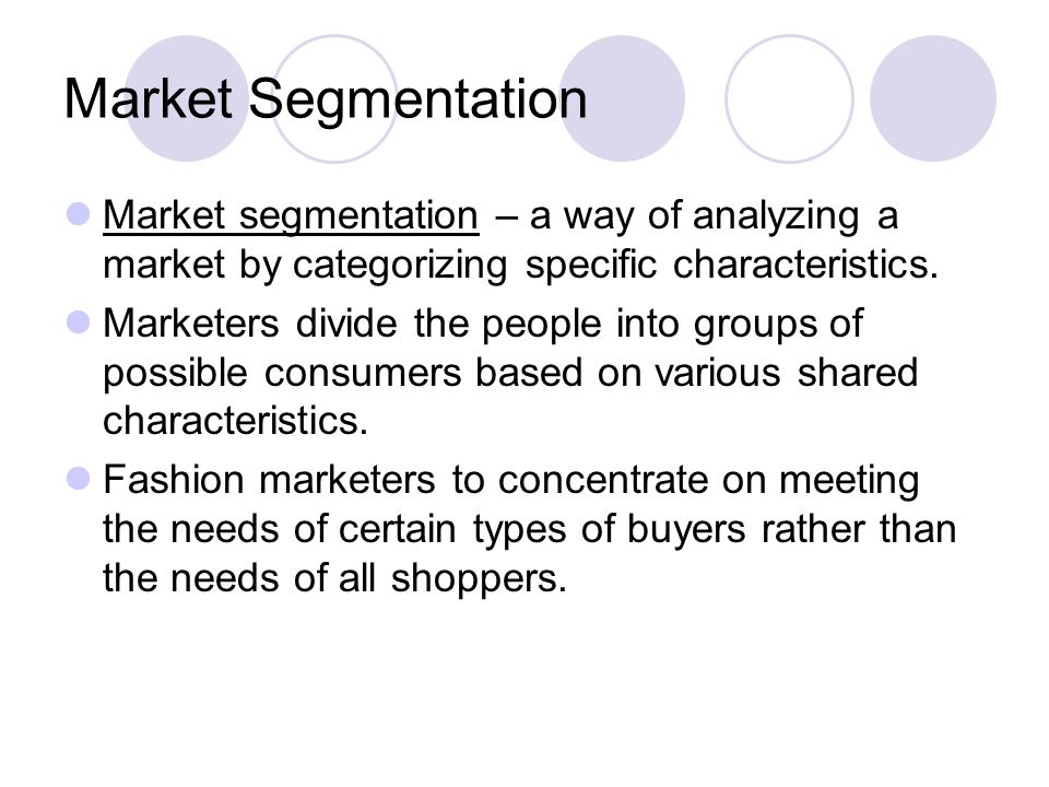 Market Segmentation Market segmentation – a way of analyzing a market by categorizing specific characteristics.
