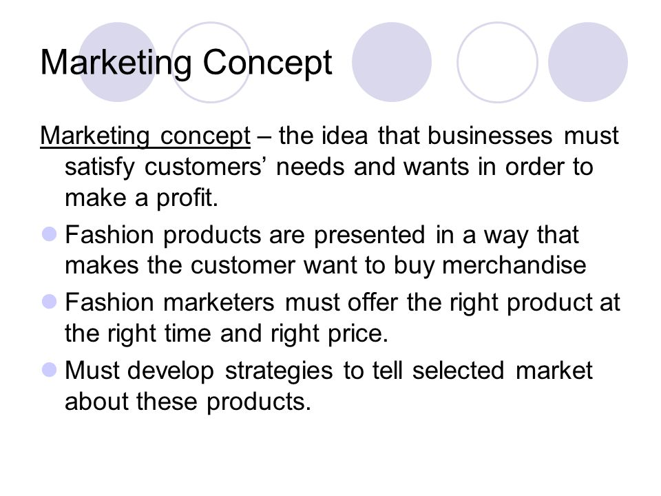 Marketing Concept Marketing concept – the idea that businesses must satisfy customers' needs and wants in order to make a profit.