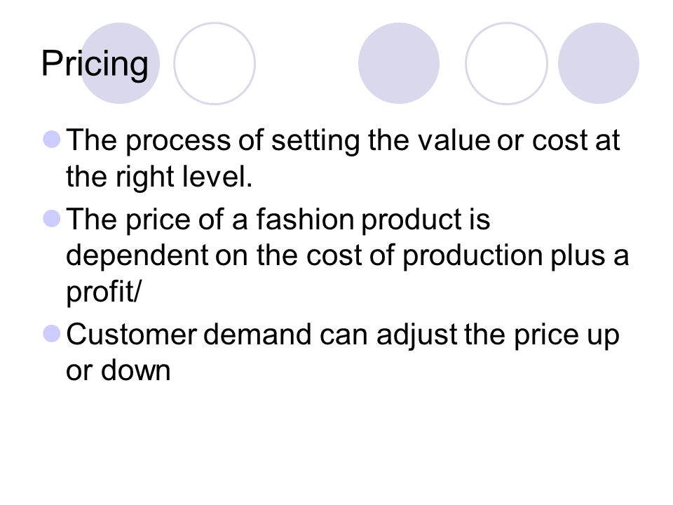 Pricing The process of setting the value or cost at the right level.