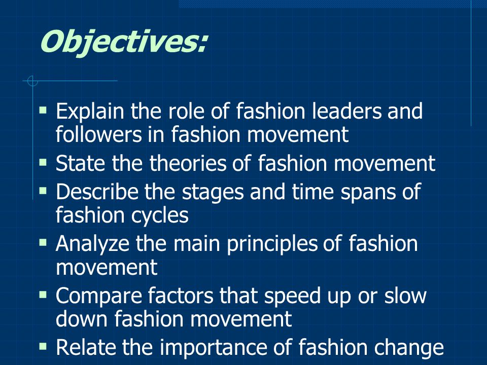 Objectives: Explain the role of fashion leaders and followers in fashion movement. State the theories of fashion movement.