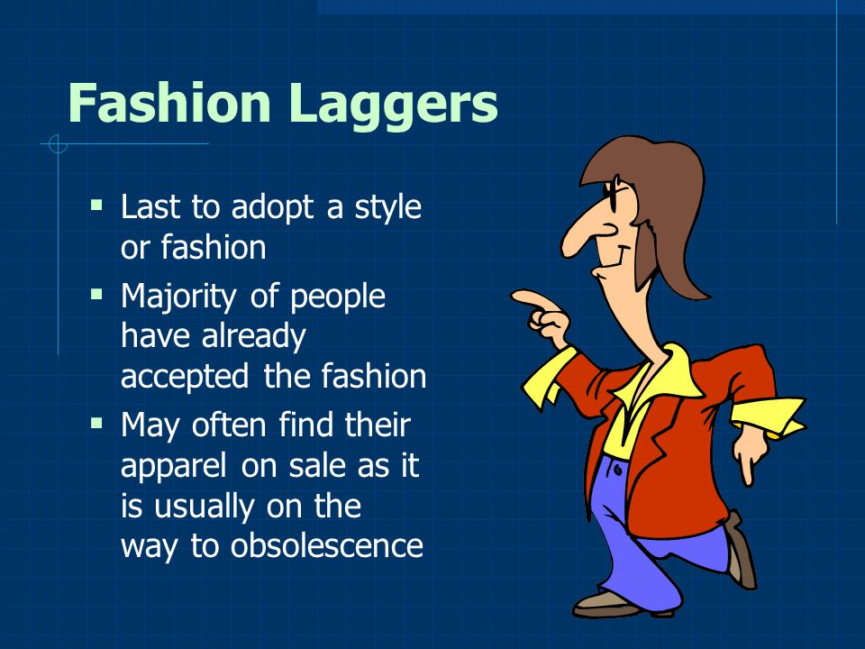 Fashion Laggers Last to adopt a style or fashion