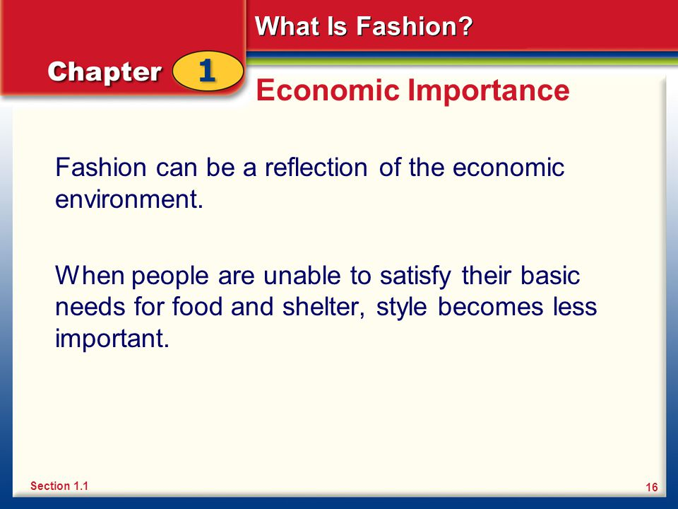 Economic Importance Fashion can be a reflection of the economic environment.