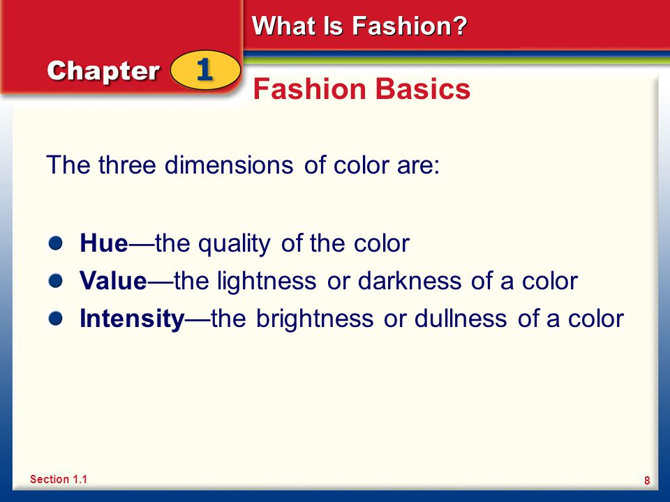 Fashion Basics The three dimensions of color are: