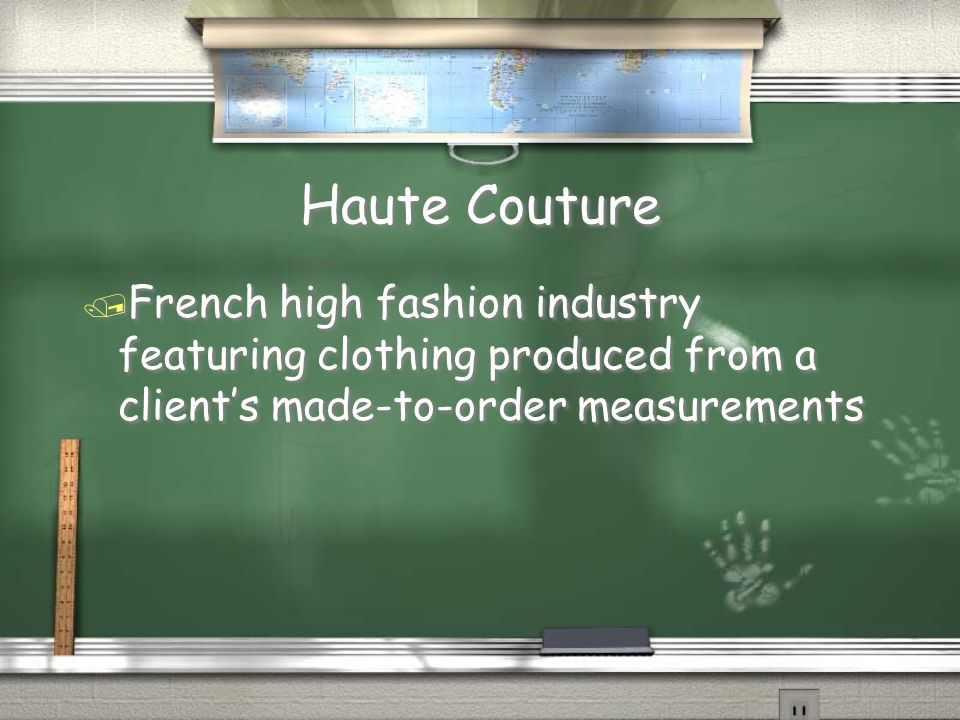 Haute Couture French high fashion industry featuring clothing produced from a client's made-to-order measurements.