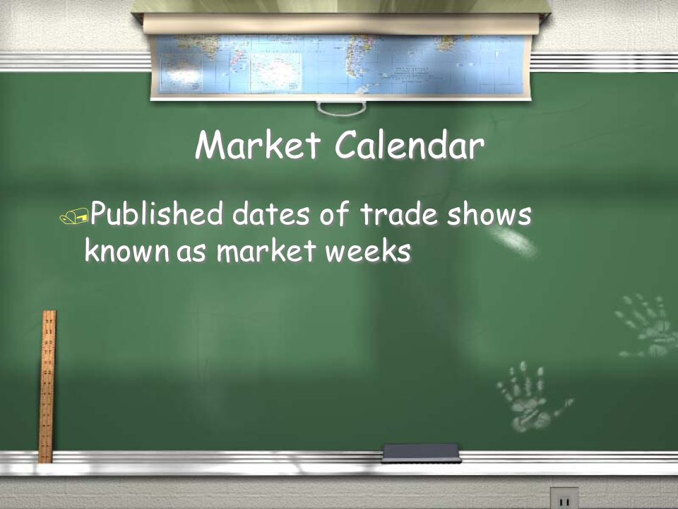 Market Calendar Published dates of trade shows known as market weeks