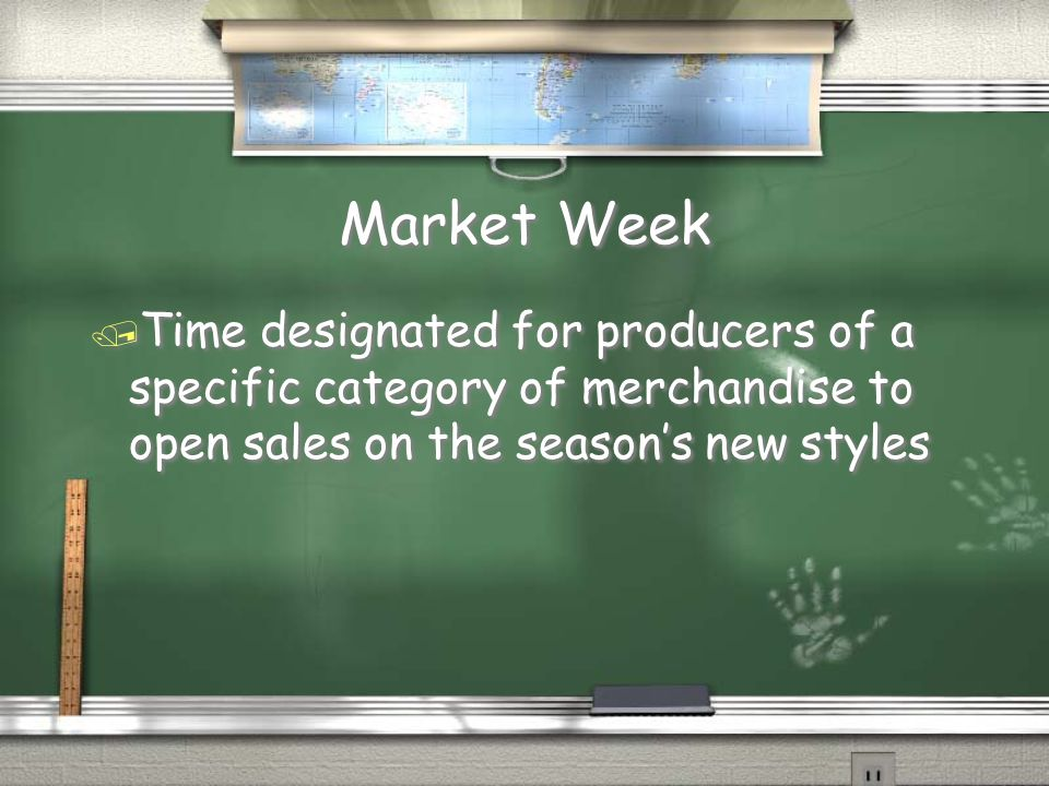Market Week Time designated for producers of a specific category of merchandise to open sales on the season's new styles.