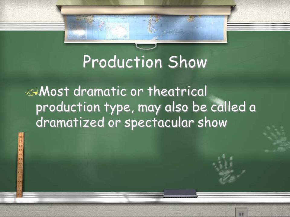 Production Show Most dramatic or theatrical production type, may also be called a dramatized or spectacular show.