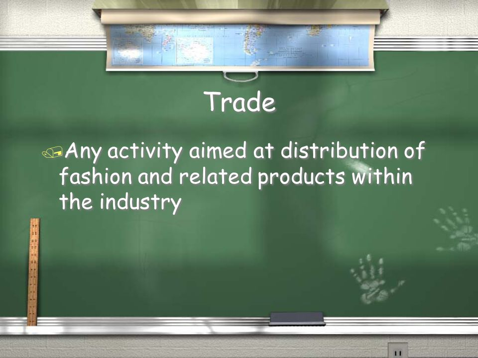 Trade Any activity aimed at distribution of fashion and related products within the industry