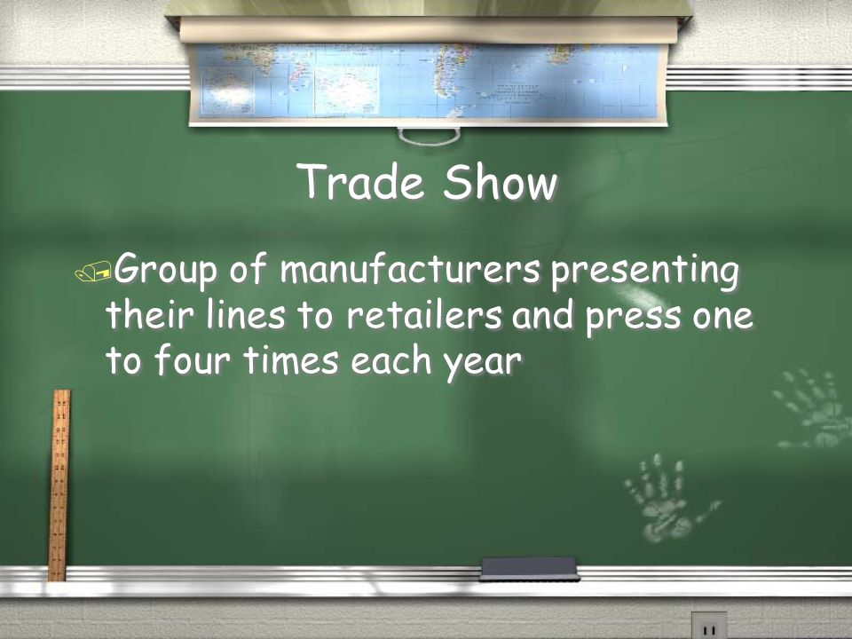 Trade Show Group of manufacturers presenting their lines to retailers and press one to four times each year.