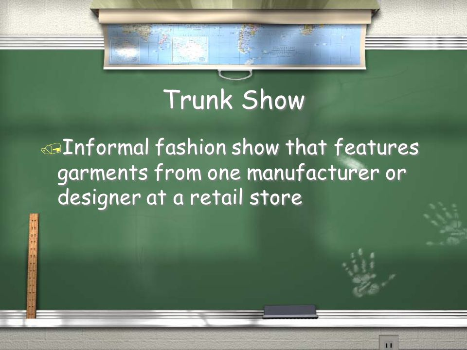 Trunk Show Informal fashion show that features garments from one manufacturer or designer at a retail store.