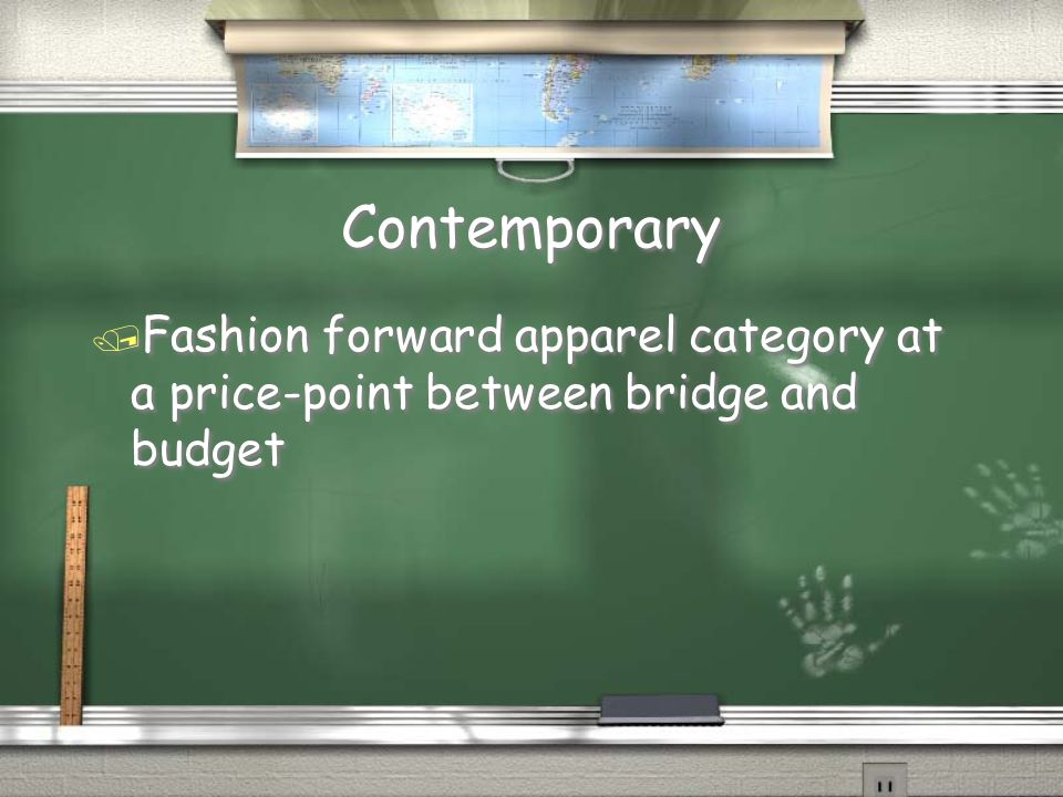 Contemporary Fashion forward apparel category at a price-point between bridge and budget