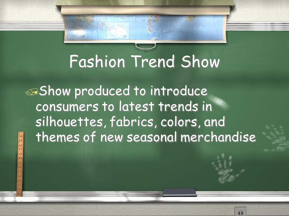 Fashion Trend Show Show produced to introduce consumers to latest trends in silhouettes, fabrics, colors, and themes of new seasonal merchandise.