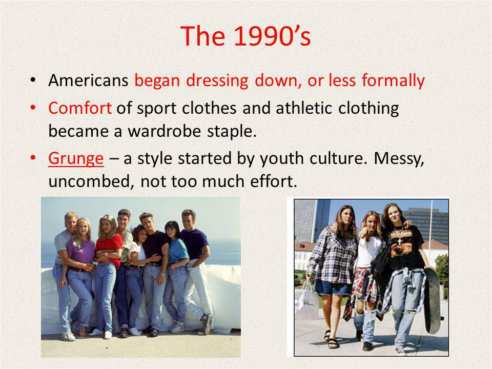 The 1990's Americans began dressing down, or less formally