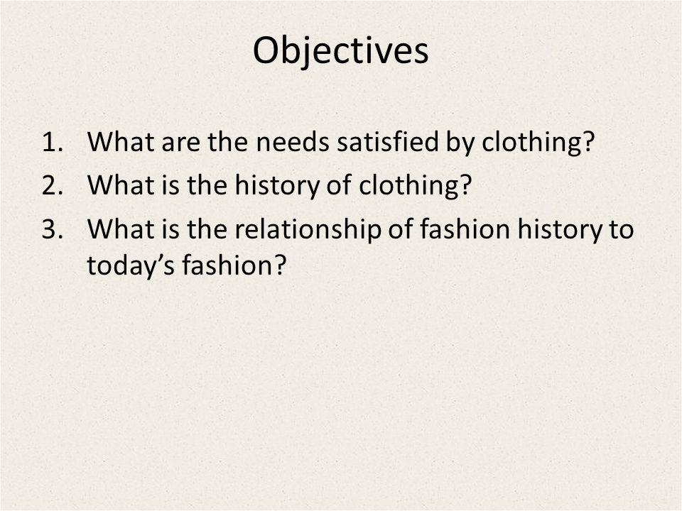Objectives What are the needs satisfied by clothing