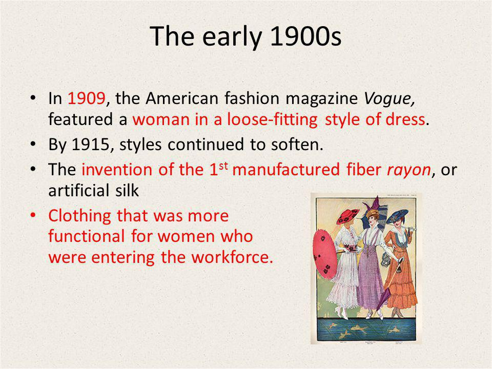 The early 1900s In 1909, the American fashion magazine Vogue, featured a woman in a loose-fitting style of dress.