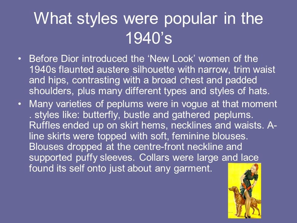 What styles were popular in the 1940's