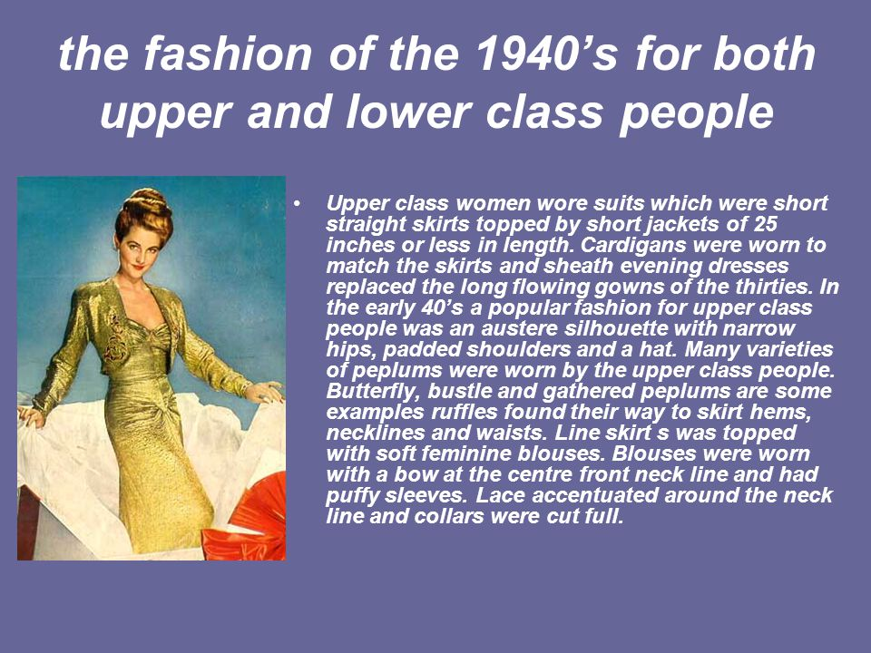 the fashion of the 1940's for both upper and lower class people