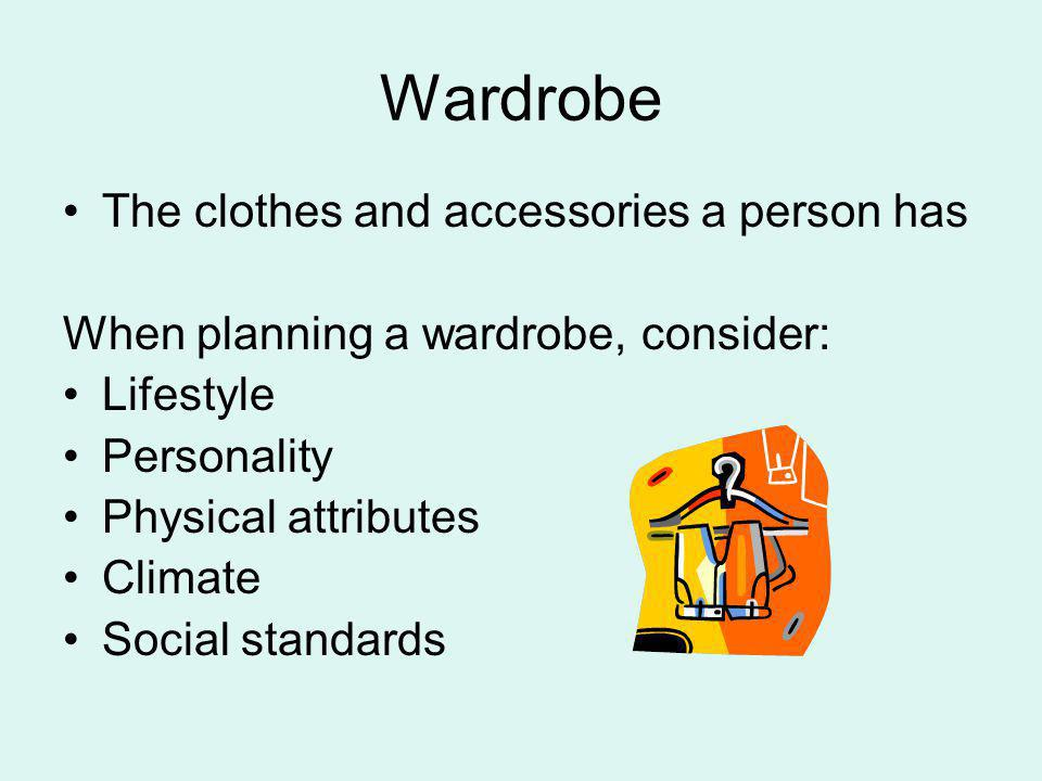 Wardrobe The clothes and accessories a person has