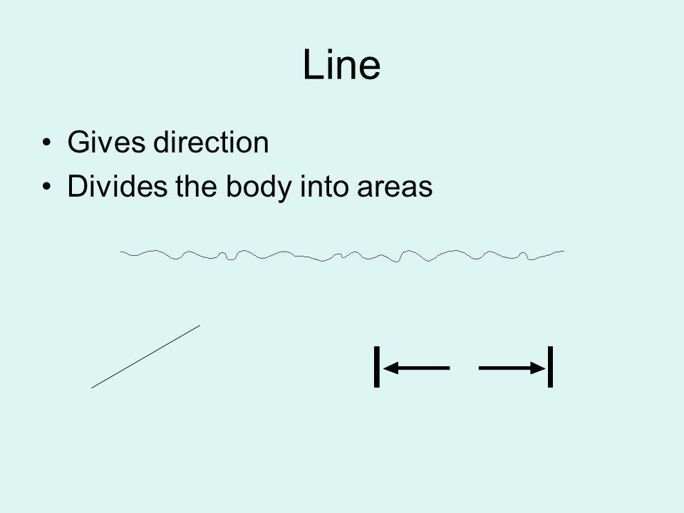 Line Gives direction Divides the body into areas