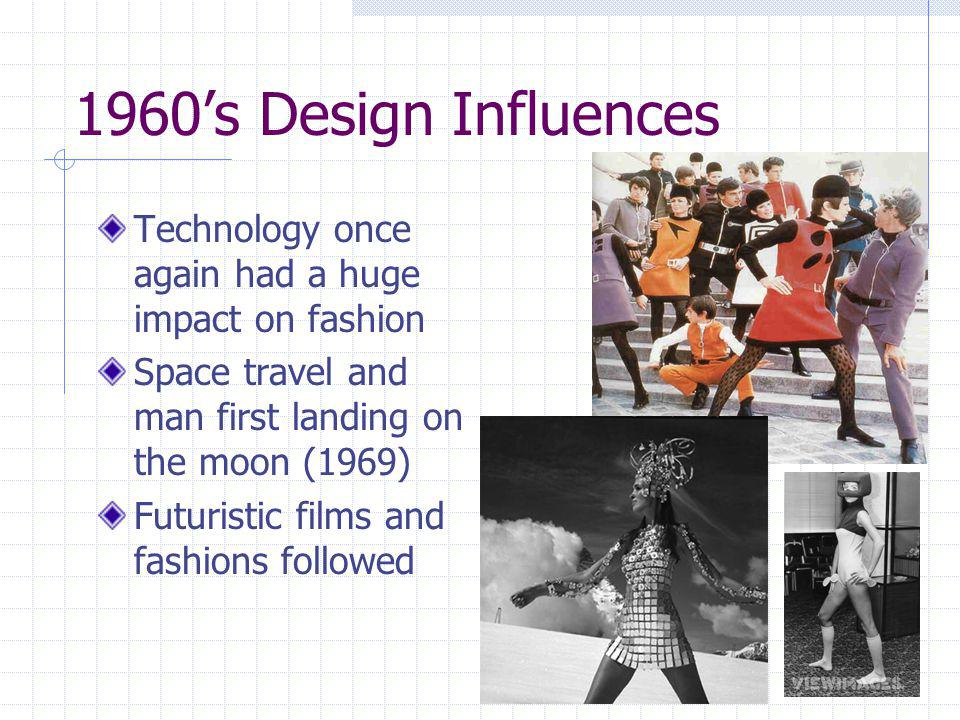 1960's Design Influences Technology once again had a huge impact on fashion. Space travel and man first landing on the moon (1969)