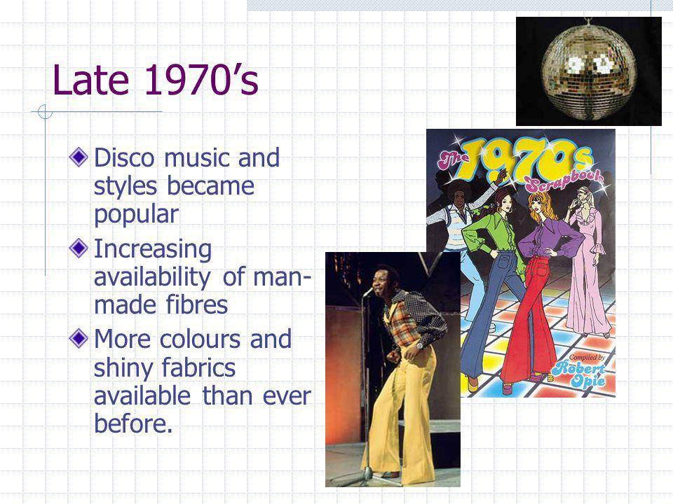 Late 1970's Disco music and styles became popular