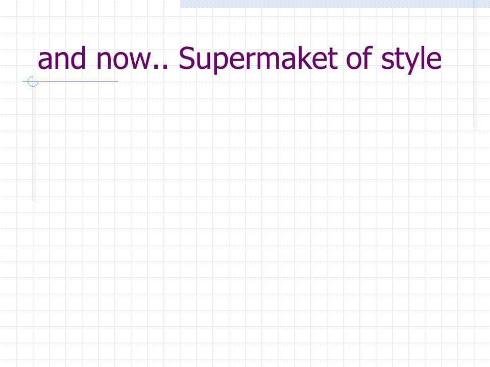and now.. Supermaket of style