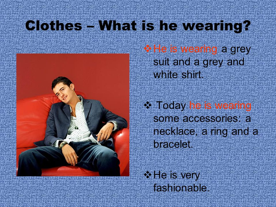 Clothes – What is he wearing