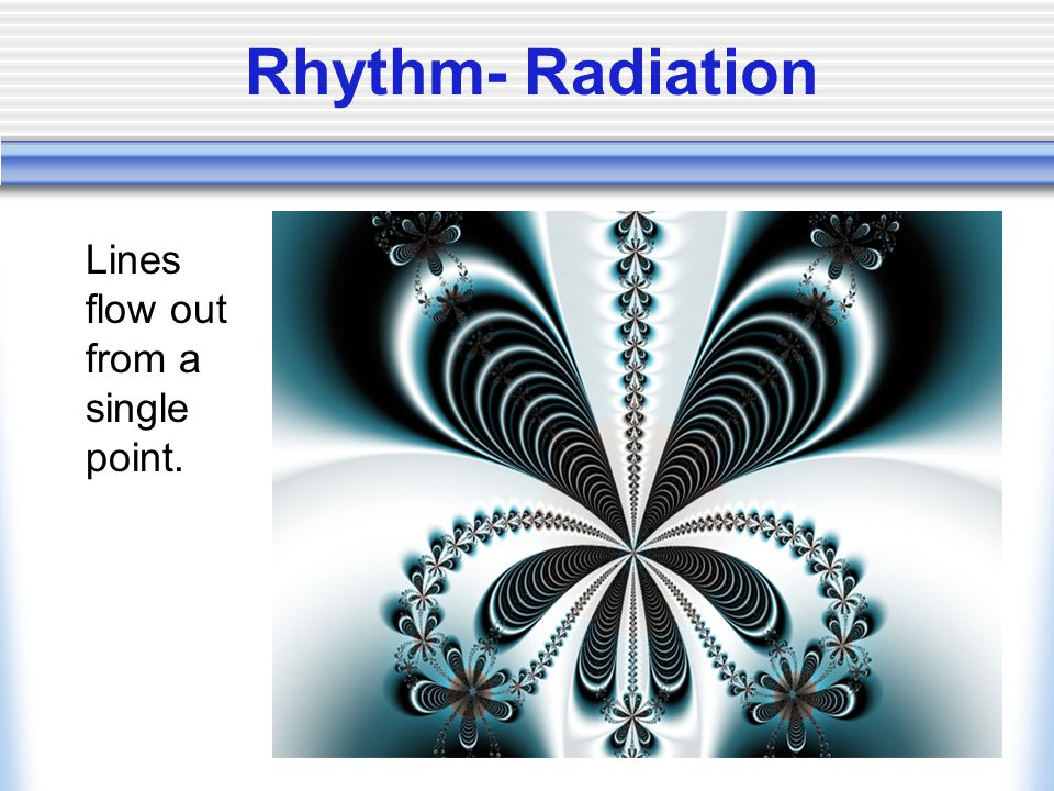 Rhythm- Radiation Lines flow out from a single point.