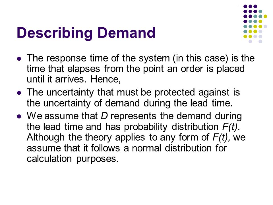 Describing Demand The response time of the system (in this case) is the time that elapses from the point an order is placed until it arrives. Hence,