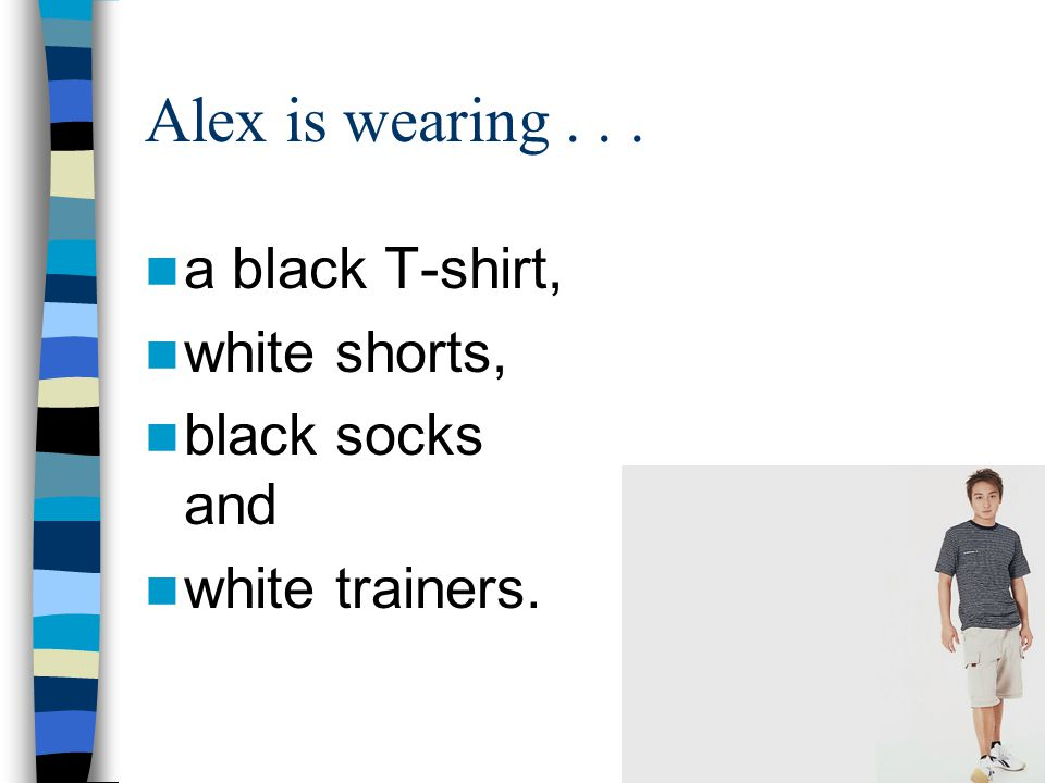 Alex is wearing . . . a black T-shirt, white shorts, black socks and