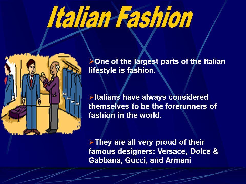 Italian Fashion One of the largest parts of the Italian lifestyle is fashion.