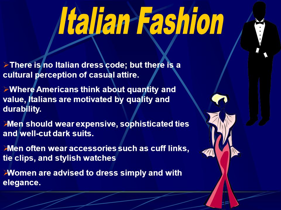Italian Fashion There is no Italian dress code; but there is a cultural perception of casual attire.